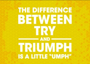 "Word-art that says ""The difference between try and triumph is a little 'umph.'"""