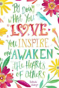 "Word-art that says ""By doing what you love, you inspire and awaken the hearts of others."" -Satsuki Shibuya"