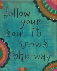 "Word-art that says ""Follow your soul, it knows the way."""