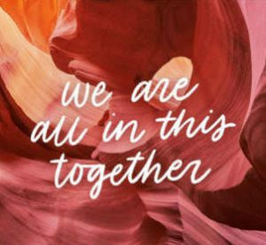 "Word-art that says ""We are all in this together."""