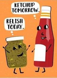 "Word-art with cartoon condiments saying ""Relish today, ketchup tomorrow."""