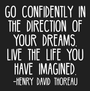 "Word-art that says ""Go confidently in the direction of your dreams. Live the life you have imagined."" -Henry David Thoreau"