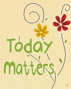"Word-art that says ""Today matters."""