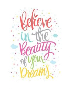 """Word-art that says """"Believe in the beauty of your dreams."""""""