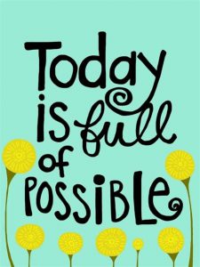 """Word-art that says """"Today is full of possible."""""""