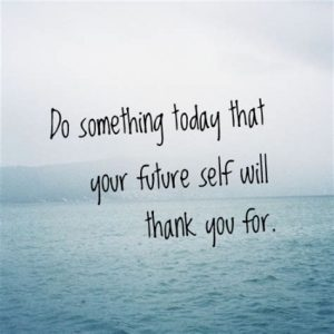 """Word-art that says """"Do something today that your future self will thank you for."""""""