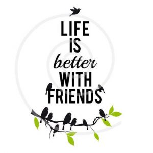 """Word-art that says """"Life is better with friends."""""""