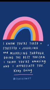 """Word-art that says """"I know you're tired + stressed + juggling and muddling through. Doing the best you can. I think you're amazing and I appreciate you. Keep going."""" -Stacie Swift"""